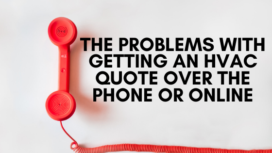 The Problems with Getting an HVAC Quote over the Phone or Online