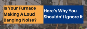 Is Your Furnace Making A Loud Banging Noise