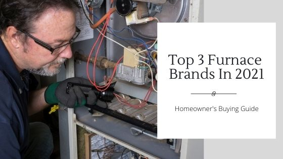 Top 3 Furnace Brands in 2021 - Homeowner Buying Guide