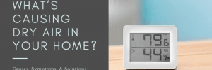 What's causing dry air in your home