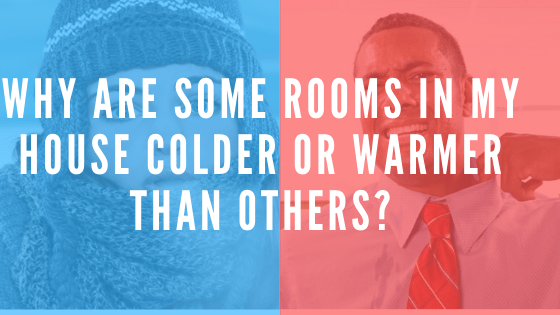 Why Are Some Rooms In My House Colder Or Warmer Than Others_